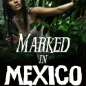 Marked in Mexico on First Sight Saturday